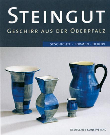Steingut - Geschirr aus der Oberpfalz. Geschichte - Formen - Dekore