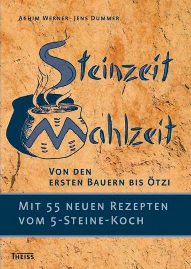 Steinzeit-Mahlzeit. Von den ersten Bauern bis Ötzi.