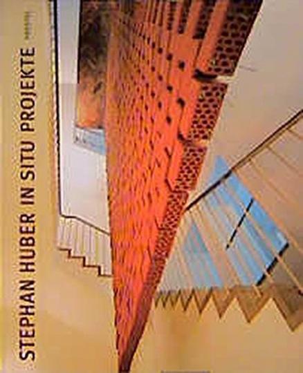 Stephan Huber. Kunst im Dialog mit ihrem Ort - In-situ-Projekte.