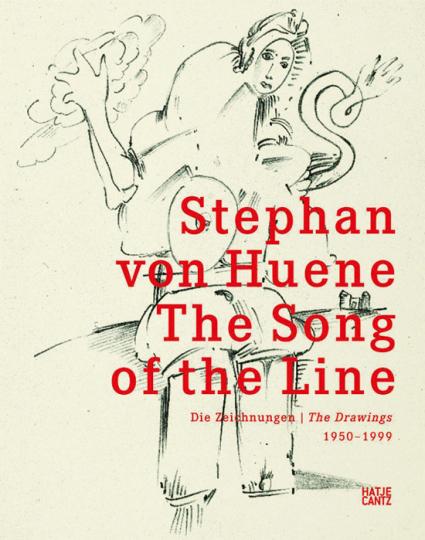 Stephan von Huene. The Song of the Line. Die Zeichnungen 1950-1999.