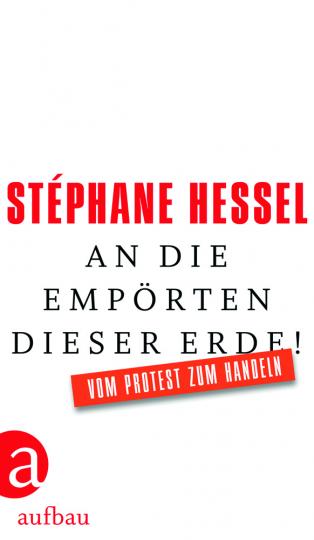 Stéphane Hessel. An die Empörten dieser Erde! Vom Protest zum Handeln.