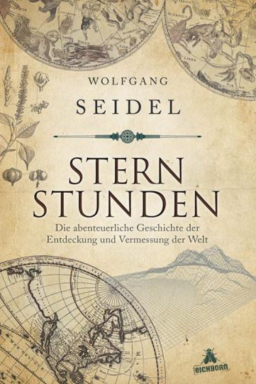 Sternstunden. Die abenteuerliche Geschichte der Entdeckung und Vermessung der Welt.