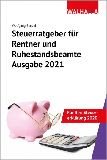 Steuerratgeber für Rentner und Ruhestandsbeamte. Ausgabe 2021. Für Ihre Steuererklärung 2020.