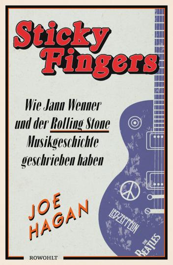 Sticky Fingers. Wie Jann Wenner und der Rolling Stone Musikgeschichte geschrieben haben.