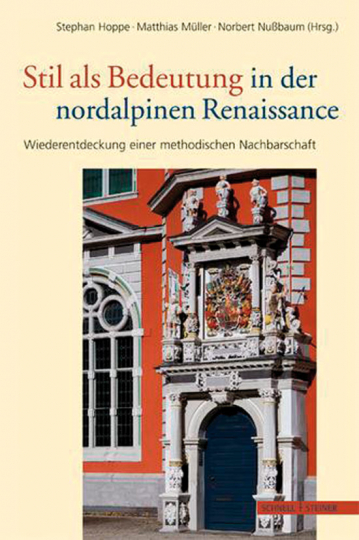 Stil als Bedeutung in der nordalpinen Renaissance. Wiederentdeckung einer methodischen Nachbarschaft.