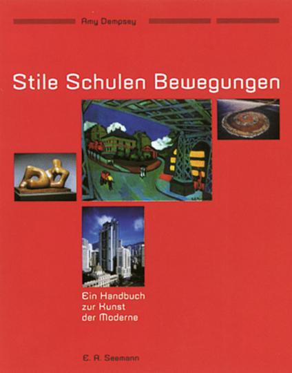 Stile Schulen Bewegungen - Ein Handbuch zur Kunst der Moderne