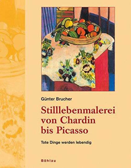 Stilllebenmalerei von Chardin bis Picasso. Tote Dinge werden lebendig.