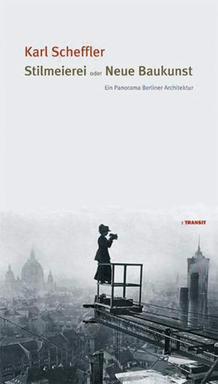 Stilmeierei oder Neue Baukunst. Ein Panorama Berliner Architektur.