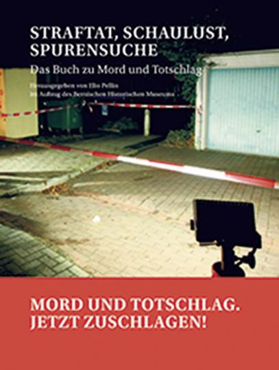 Straftat, Schaulust, Spurensuche. Das Buch zu Mord und Totschlag.