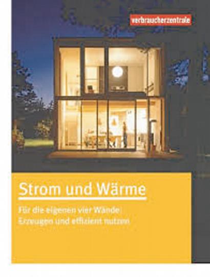 Strom und Wärme - Für die eigenen vier Wände: Erzeugen und effizient nutzen