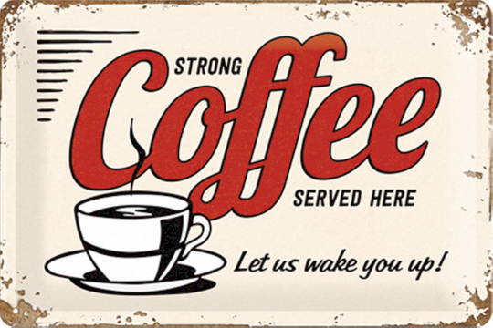 Strong Coffee served here - Let us wake you up!
