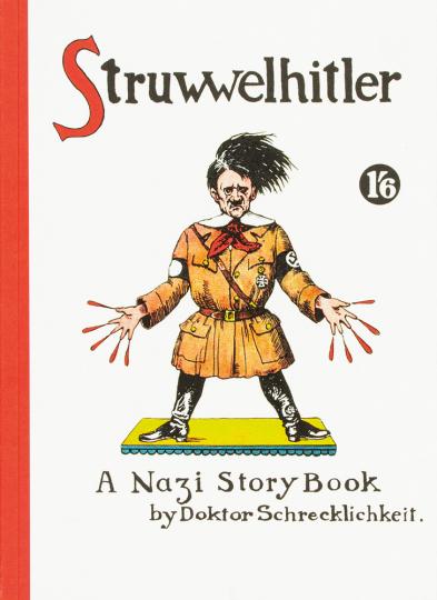 Struwwelhitler. A Nazi Story Book by Dr. Schrecklichkeit. Eine Parodie des Original-Struwwelpeter.