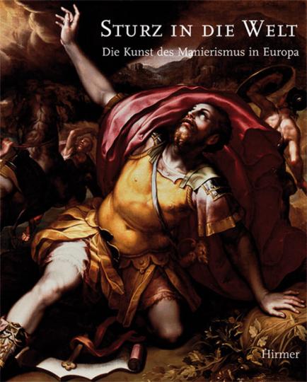 Sturz in die Welt. Die Kunst des Manierismus in Europa.