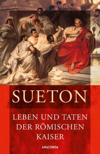Sueton. Leben und Taten der römischen Kaiser.