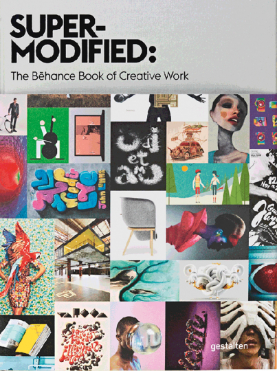 Super-Modified. The Behance Book of Creative Work.