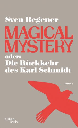 Sven Regener. Magical Mystery oder: Die Rückkehr des Karl Schmidt.