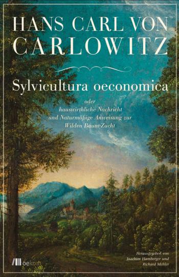 Sylvicultura oeconomica oder Hauswirthliche Nachricht und Naturmäßige Anweisung zur Wilden Baum-Zucht.