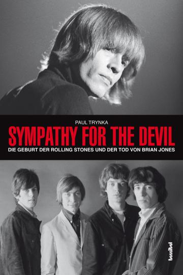 Sympathy For The Devil. Die Geburt der Rolling Stones und der Tod von Brian Jones.