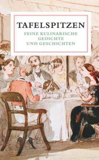 Tafelspitzen. Feine Kulinarische Gedichte und Geschichten.