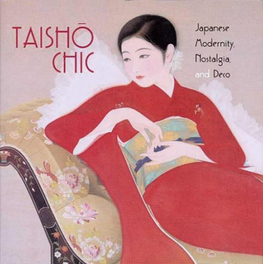 Taisho Chic. Japanese Modernity, Nostalgia, and Deco.