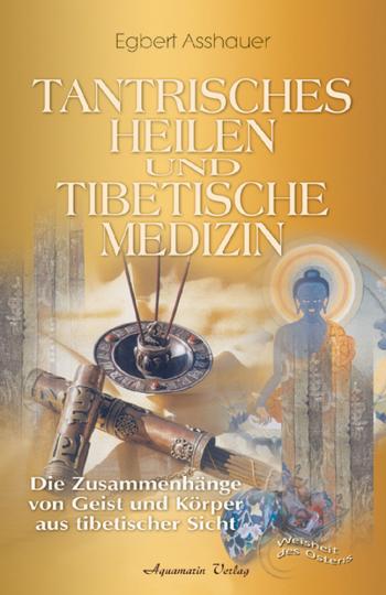 Tantrisches Heilen und tibetische Medizin - Die Zusammenhänge von Geist und Körper aus tibetischer Sicht.