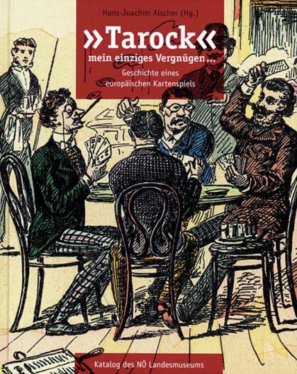 Tarock, mein einziges Vergnügen. Geschichte eines europäischen Kartenspiels.