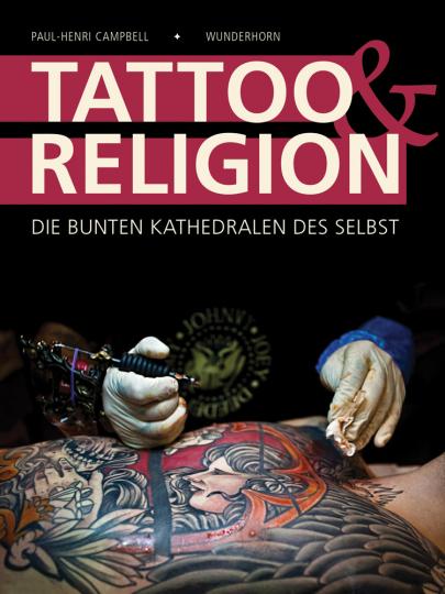 Tattoo & Religion. Die bunten Kathedralen des Selbst.