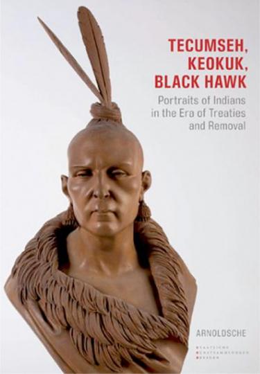 Tecumseh, Keokuk, Black Hawk. Indianerbildnisse in Zeiten von Verträgen und Vertreibung.