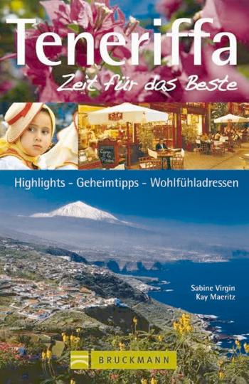 Teneriffa - Zeit für das Beste: Highlights – Geheimtipps – Wohlfühladressen