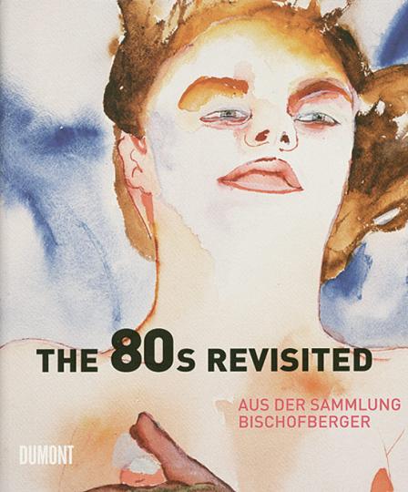 The 80s Revisited. Aus der Sammlung Bischofberger.