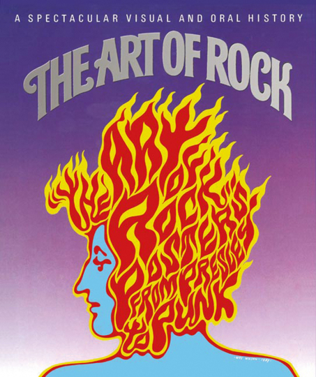 The Art of Rock. Posters from Presley to Punk. A Spectacular Visual and Oral History.