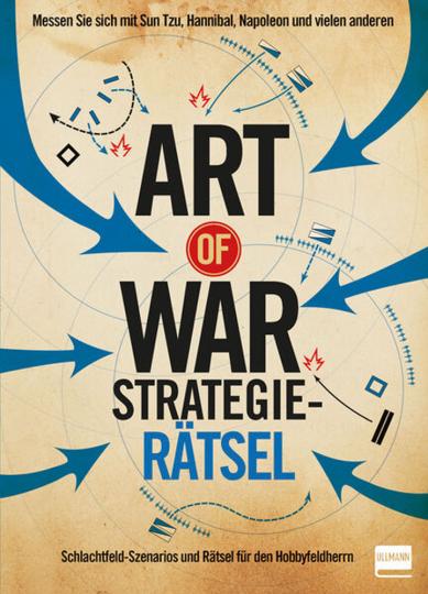 The Art of War. Strategierätsel. Schlachtfeld-Szenarios und Rätsel für den Hobbyfeldherrn.