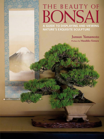 The Beauty of Bonsai. A Guide to Displaying and Viewing Nature's Exquisite Sculpture.