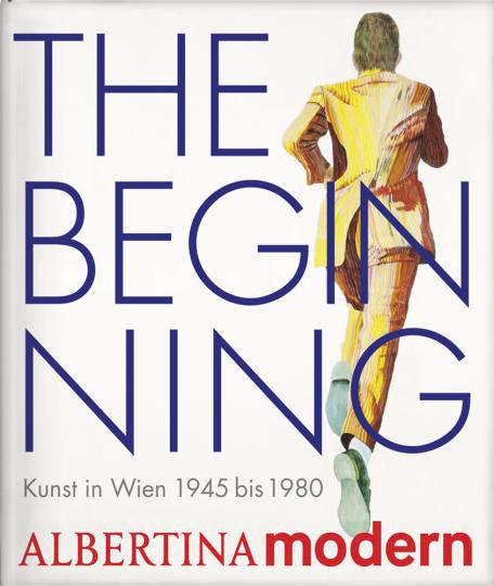 The Beginning. Kunst in Wien von 1945 bis 1980.