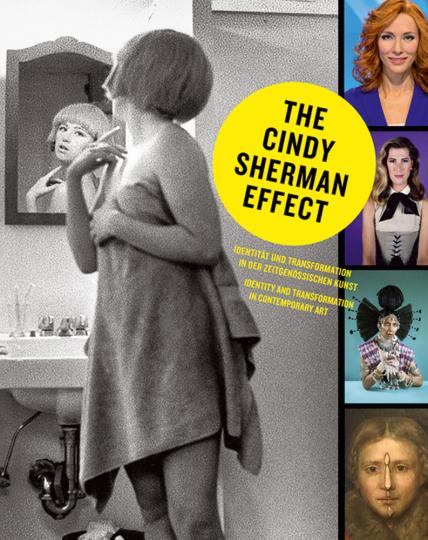 The Cindy Sherman Effect. Identität und Transformation in der zeitgenössischen Kunst.