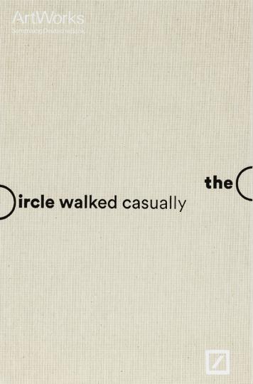 The Circle Walked Casually. Arbeiten auf Papier.