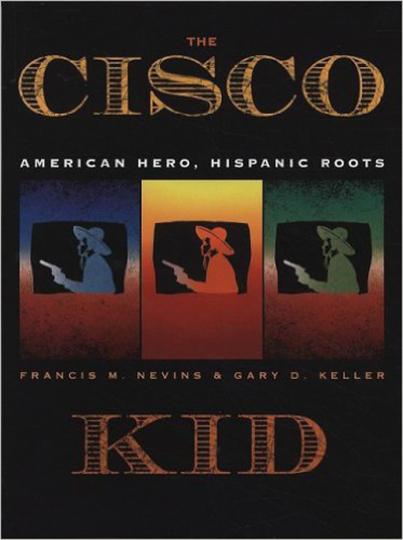The Cisco Kid. American Hero, Hispanic Roots.