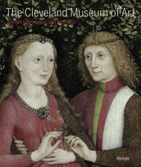The Cleveland Museum of Art. Meisterwerke von 300 bis 1550.