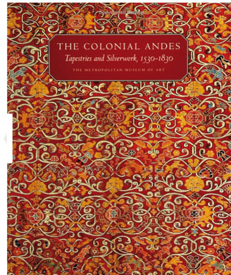 The Colonial Andes. Tapestries and Silverworks 1530-1830.