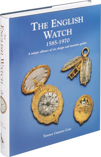 The English Watch 1585-1970. A Unique Alliance of Art, Design and Inventive Genius.
