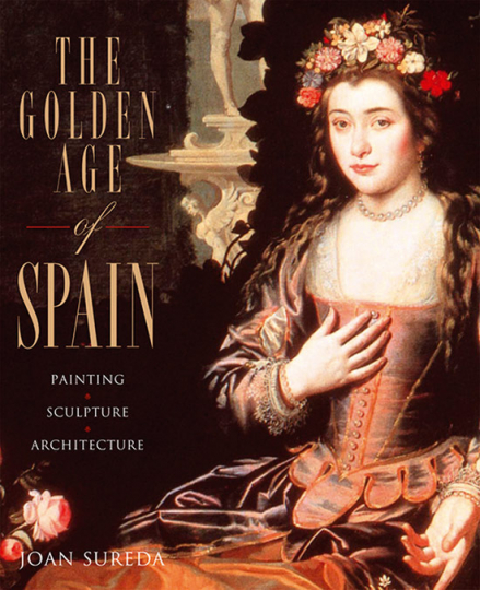 The Golden Age of Spain. Painting, Sculpture, Architecture.