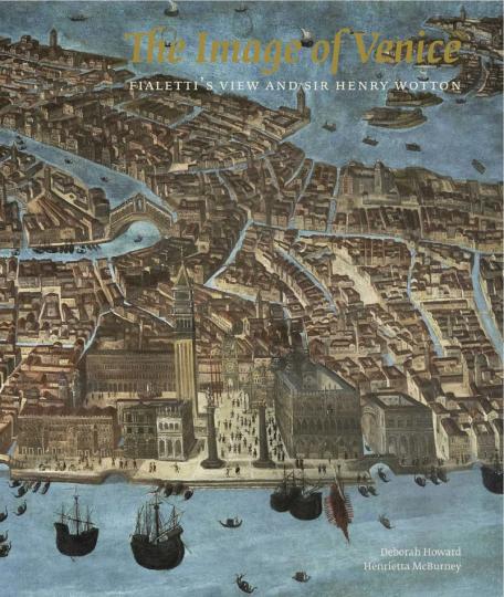 The Image of Venice. Die Stadtansicht Fialettis und Sir Henry Wotton.