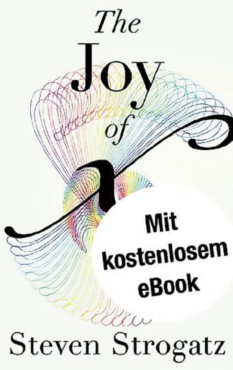 The Joy of X. Warum Mathematik reizvoll ist.