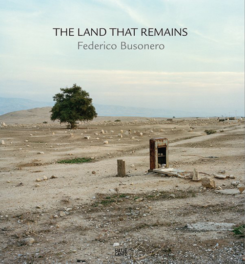 The Land That Remains. Federico Busonero. Photographs from Palestine.