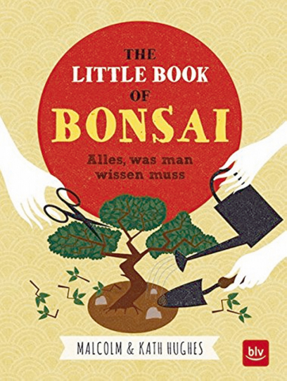 The little Book of Bonsai. Alles, was man wissen muss