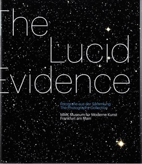 The Lucid Evidence. Fotografie aus der Sammlung des MMK Frankfurt am Main.