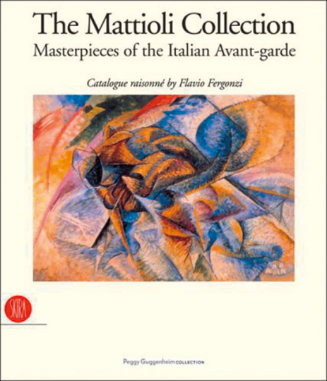 The Mattioli Collection. Meisterwerke der italienischen Avantgarde.