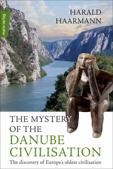 The Mystery of the Danube Civilisation. Die Entdeckung der ältesten Zivilisation Europas.