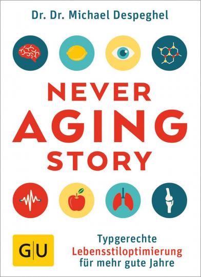The Never Aging Story. Typgerechte Lebensstiloptimierung für mehr gute Jahre.