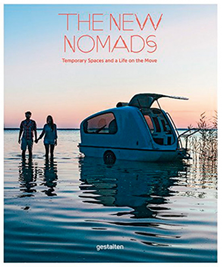 The New Nomads. Temporary Spaces and a Life on the Move.